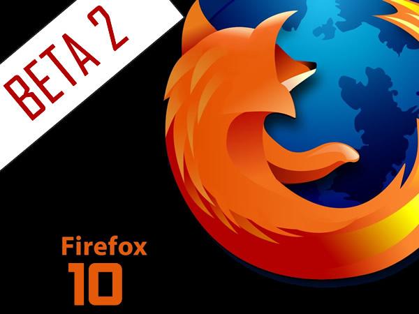 Firefox 10 Beta 2 disponible para su descarga